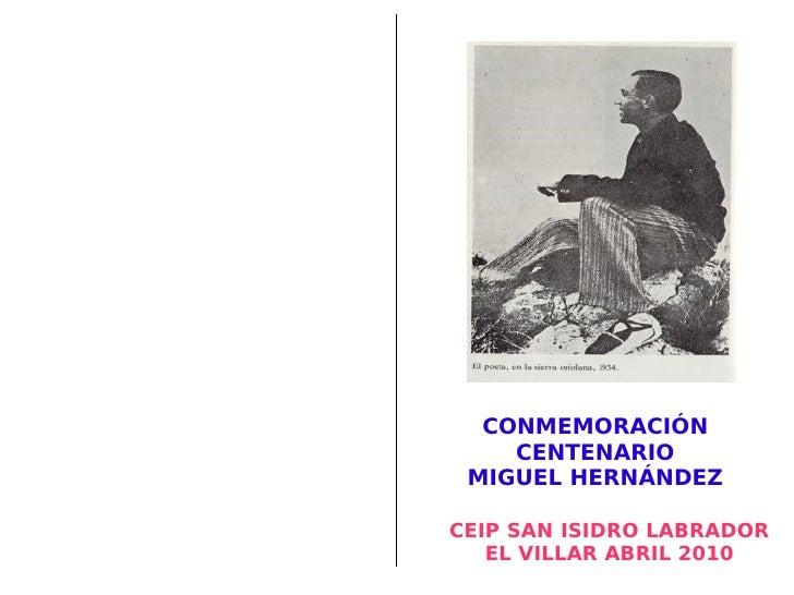 CONMEMORACIÓN CENTENARIO MIGUEL HERNÁNDEZ CEIP SAN ISIDRO LABRADOR EL VILLAR ABRIL 2010