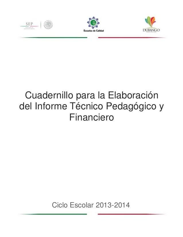 1 Cuadernillo para la Elaboración del Informe Técnico Pedagógico y Financiero Ciclo Escolar 2013-2014
