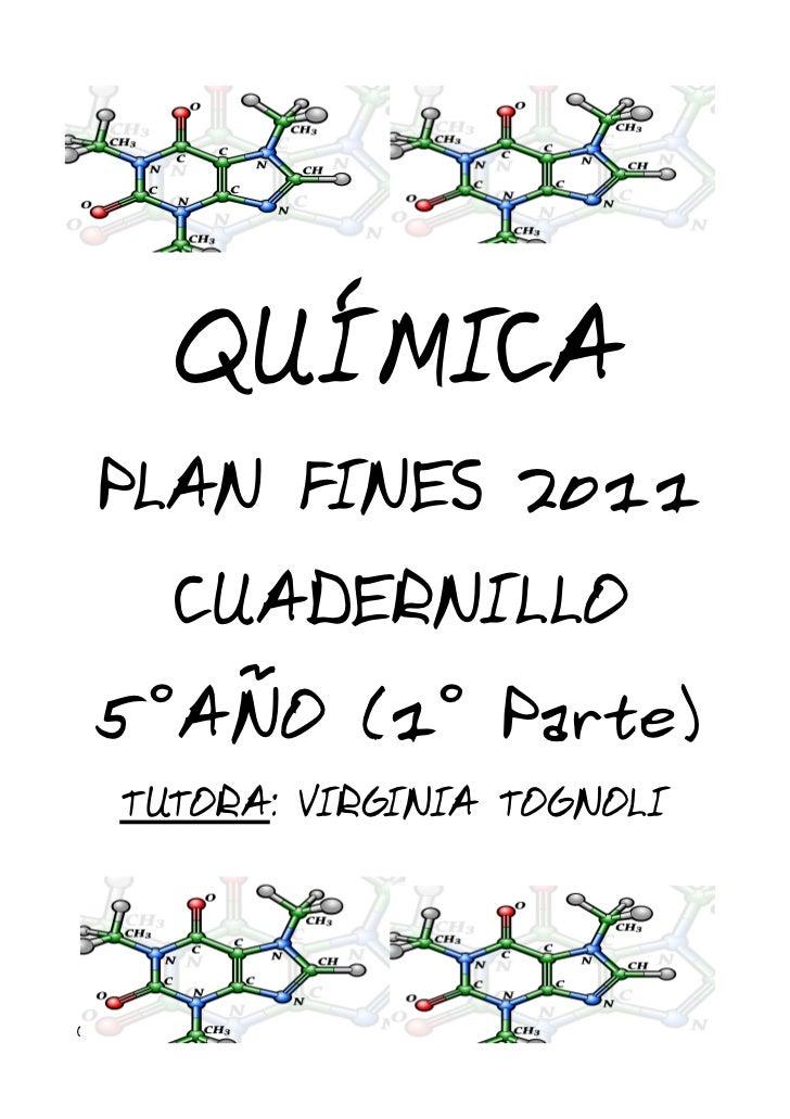 QUÍMICA PLAN FINES 2011         CUADERNILLO 5°AÑO (1° Parte)    TUTORA: VIRGINI TOGNOLI                   ACUADERNILLO DE ...