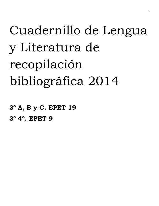 1  Cuadernillo de Lengua y Literatura de recopilación bibliográfica 2014 3º A, B y C. EPET 19 3º 4º. EPET 9