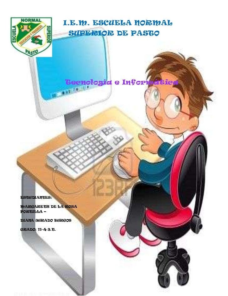 <br />-746760-642620-746760-642620   I.E.M. ESCUELA NORMAL SUPERIOR DE PASTO<br />   Tecnología e Informática<br />ESTUDI...