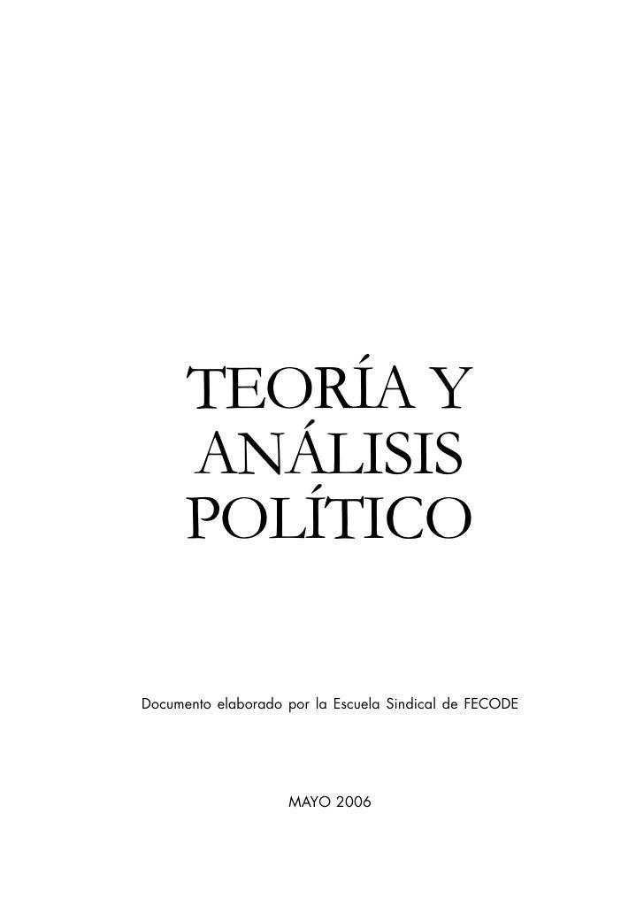 TEORÍA Y      ANÁLISIS      POLÍTICODocumento elaborado por la Escuela Sindical de FECODE                    MAYO 2006