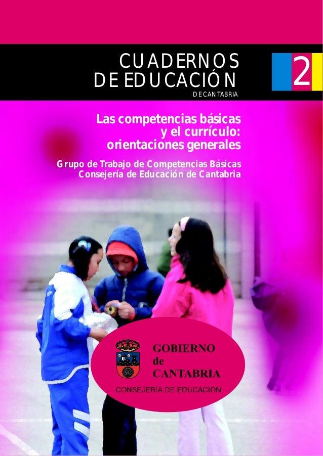 Las competencias básicas y el currículo: orientaciones generales CUADERNOS DE EDUCACIÓN 2 Grupo de Trabajo de Competencias...