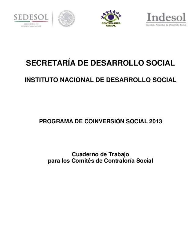 SECRETARÍA DE DESARROLLO SOCIAL INSTITUTO NACIONAL DE DESARROLLO SOCIAL  PROGRAMA DE COINVERSIÓN SOCIAL 2013  Cuaderno de ...