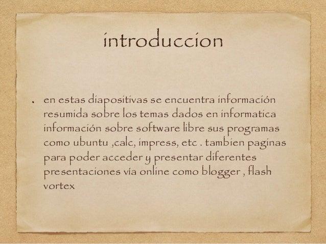 introduccion en estas diapositivas se encuentra información resumida sobre los temas dados en informatica información sobr...
