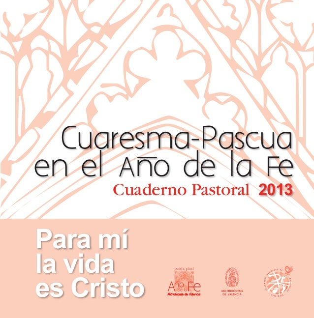 Cuaresma-Pascua      Cuaderno Pastoral 2013Para míla vidaes Cristo