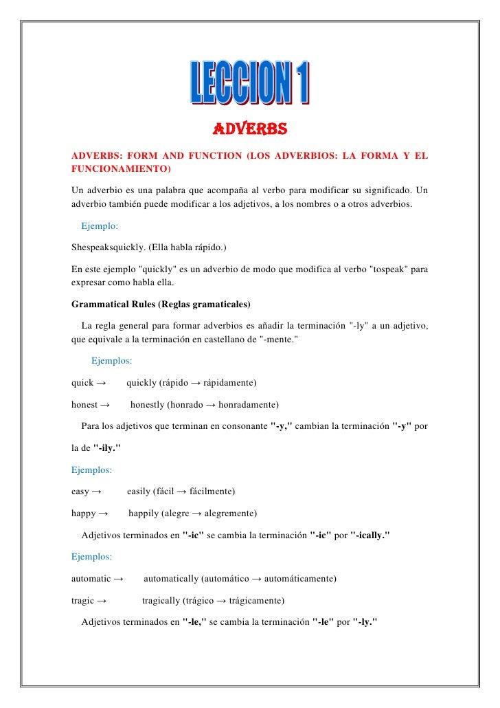 ADVERBSADVERBS: FORM AND FUNCTION (LOS ADVERBIOS: LA FORMA Y ELFUNCIONAMIENTO)Un adverbio es una palabra que acompaña al v...