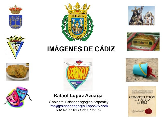 IMÁGENES DE CÁDIZ Rafael López Azuaga Gabinete Psicopedagógico Kaposkly info@psicopedagogia-kaposkly.com 692 42 77 01 / 95...