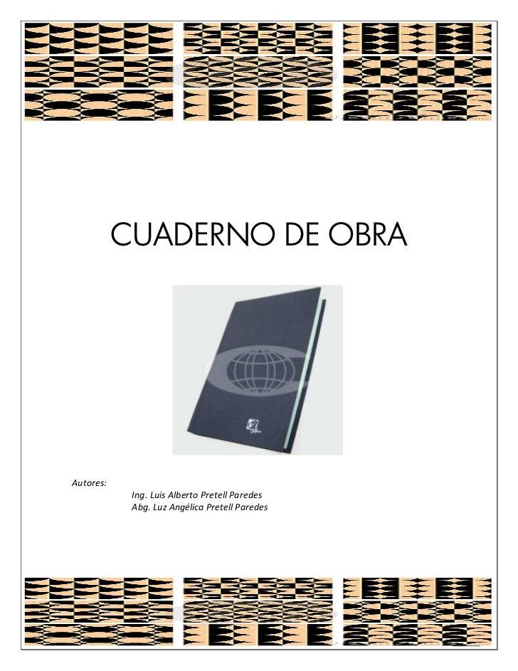 CUADERNO DE OBRAAutores:            Ing. Luis Alberto Pretell Paredes            Abg. Luz Angélica Pretell Paredes        ...