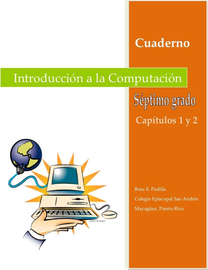 CuadernoIntroducción a la Computación                    Rosa E. Padilla                    Colegio Episcopal San Andrés  ...