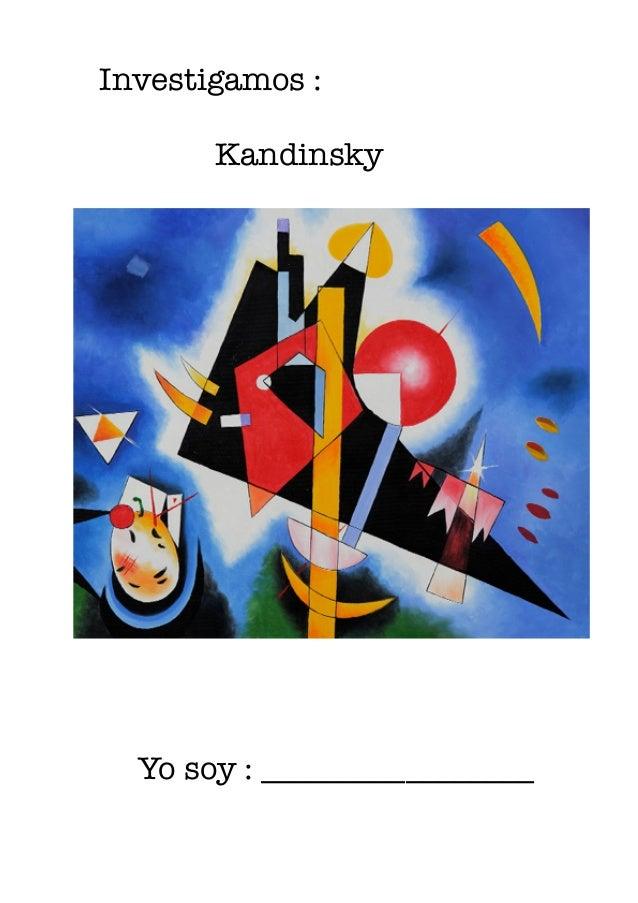Investigamos :       Kandinsky ! ! ! ! ! ! ! !   Yo soy : _________________ ! ! !