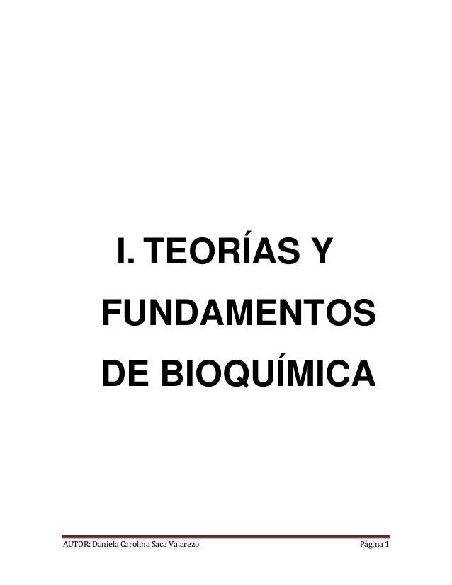 AUTOR: Daniela Carolina Saca Valarezo Página 1 I. TEORÍAS Y FUNDAMENTOS DE BIOQUÍMICA