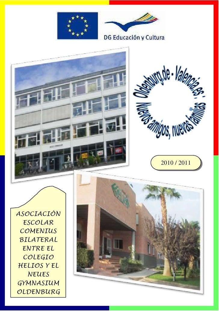 2010 / 2011ASOCIACIÓN  ESCOLAR COMENIUS BILATERAL  ENTRE EL  COLEGIOHELIOS Y EL   NEUESGYMNASIUMOLDENBURG