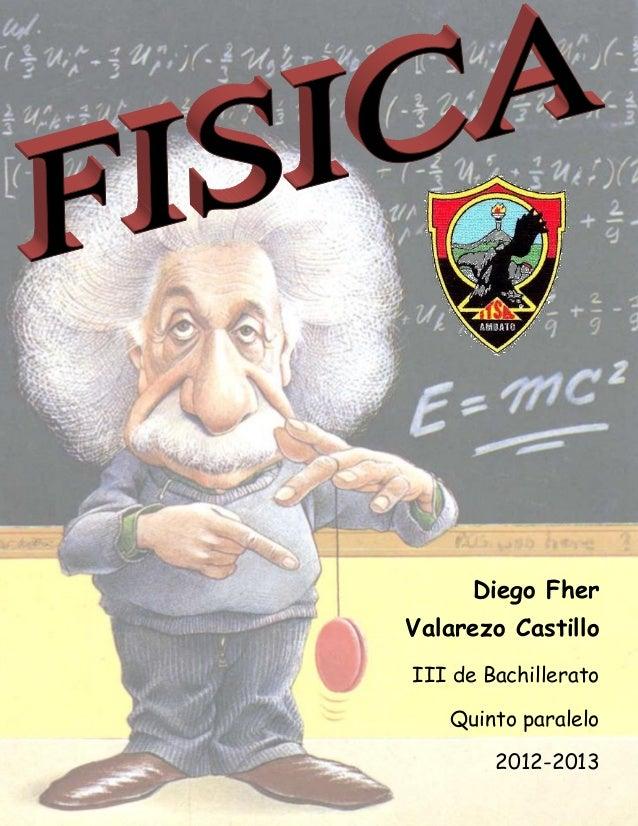 FÍSICA DEL BOLÍVAR         Diego Fher Valarezo Castillo  III de Bachillerato      Quinto paralelo           2012-2013     ...