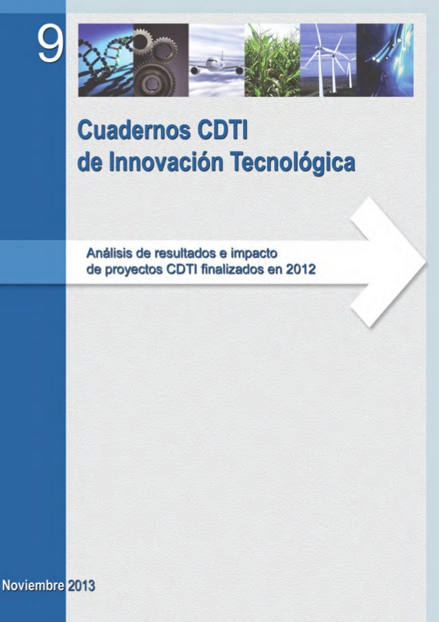 Cuadernos CDTI de Innovación Tecnológica  Análisis de resultados e impacto de proyectos CDTI finalizados en 2012