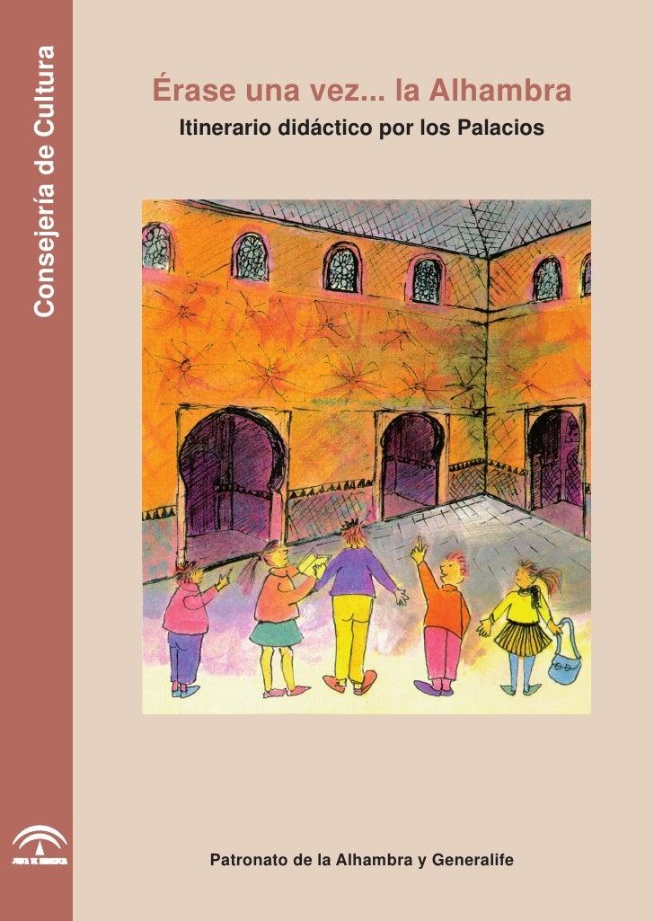 Consejería de Cultura                        Érase una vez... la Alhambra                         Itinerario didáctico por...