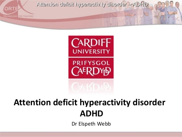 Attention deficit hyperactivity disorder – ADHDAttention deficit hyperactivity disorder – ADHD Dr Elspeth Webb Attention d...