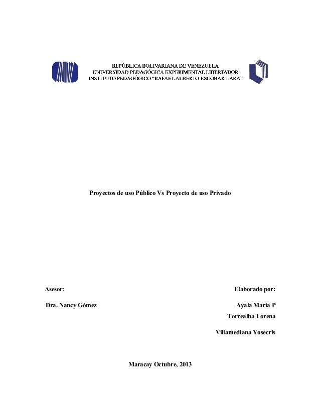 Proyectos de uso Público Vs Proyecto de uso Privado  Asesor:  Elaborado por:  Dra. Nancy Gómez  Ayala María P Torrealba Lo...
