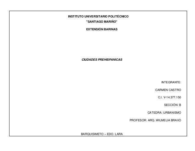 """INSTITUTO UNIVERSITARIO POLITÉCNICO """"SANTIAGO MARIÑO"""" EXTENSIÓN BARINAS CIUDADES PREHISPANICAS INTEGRANTE: CARMEN CASTRO C..."""