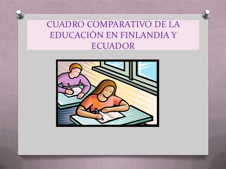 CUADRO COMPARATIVO DE LA EDUCACIÓN EN FINLANDIA Y        ECUADOR