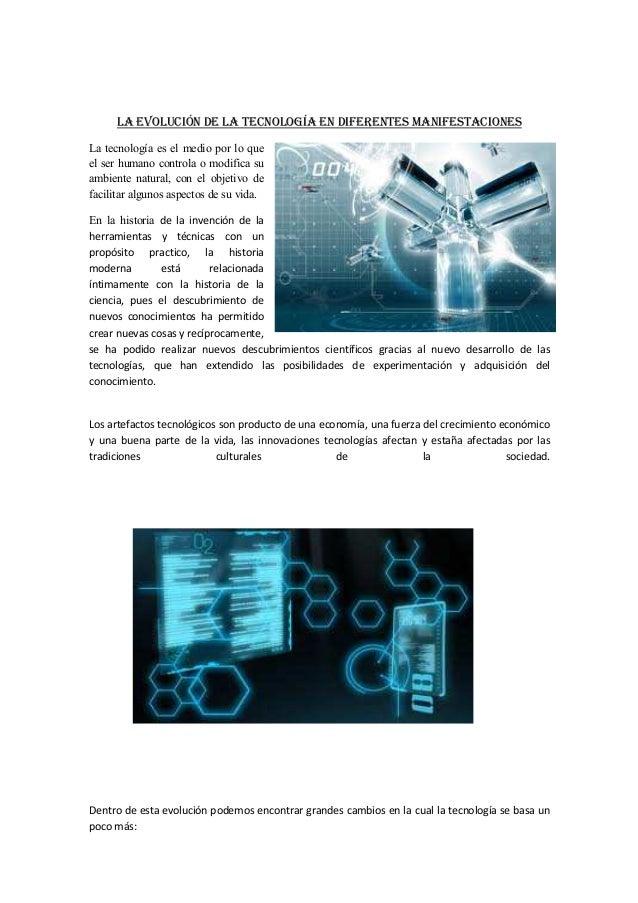 LA EVOLUCIÓN DE LA TECNOLOGÍA EN DIFERENTES MANIFESTACIONESLa tecnología es el medio por lo queel ser humano controla o mo...