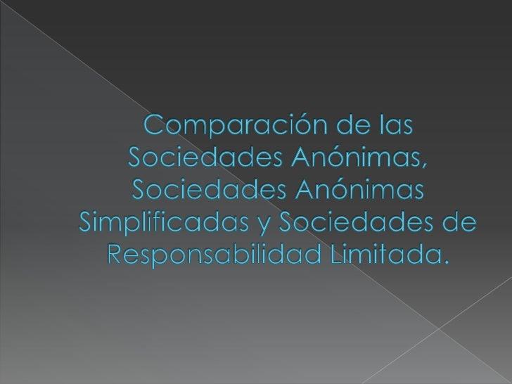 Comparación de las Sociedades Anónimas, Sociedades Anónimas Simplificadas y Sociedades de Responsabilidad Limitada. <br />