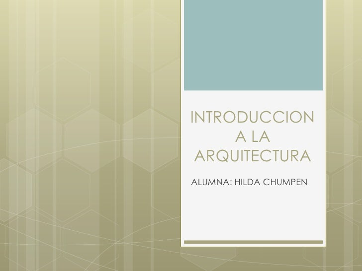 INTRODUCCION     A LA ARQUITECTURAALUMNA: HILDA CHUMPEN