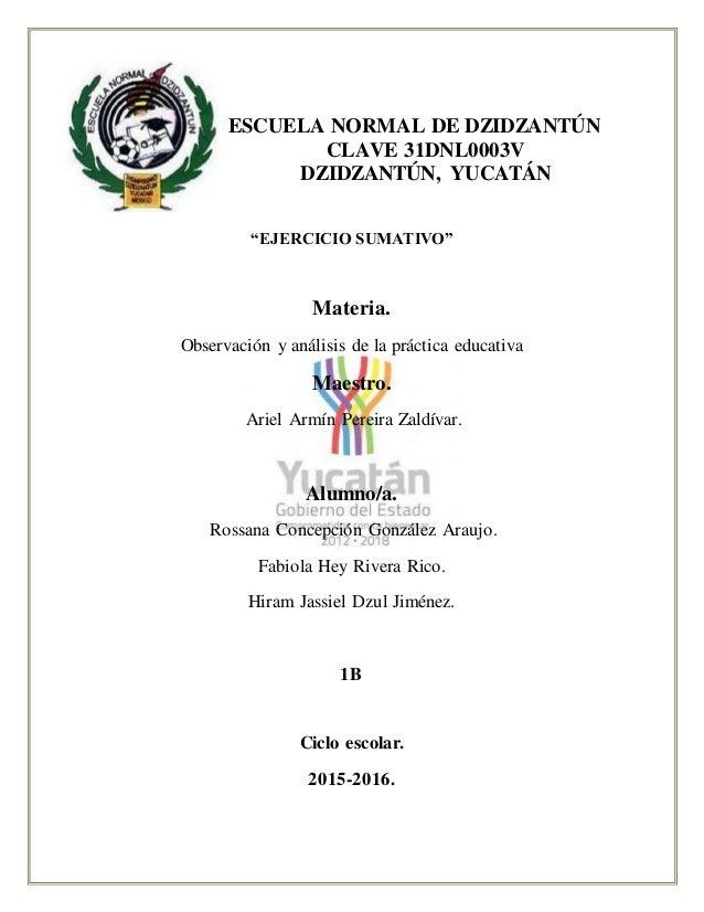 """ESCUELA NORMAL DE DZIDZANTÚN CLAVE 31DNL0003V DZIDZANTÚN, YUCATÁN """"EJERCICIO SUMATIVO"""" Materia. Observación y análisis de ..."""