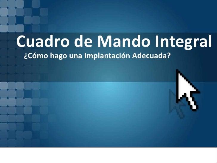 Cuadro de Mando Integral<br />¿Cómo hago una Implantación Adecuada?<br />Conocimientos by<br />www.mindproject.net<br />