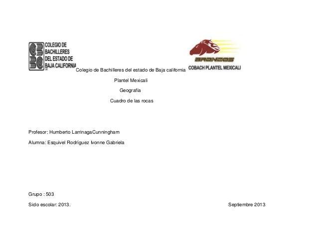 Colegio de Bachilleres del estado de Baja california Plantel Mexicali Geografía Cuadro de las rocas Profesor: Humberto Lar...