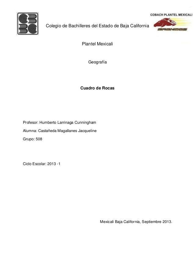 Colegio de Bachilleres del Estado de Baja California Plantel Mexicali Geografía Cuadro de Rocas Profesor: Humberto Larrina...