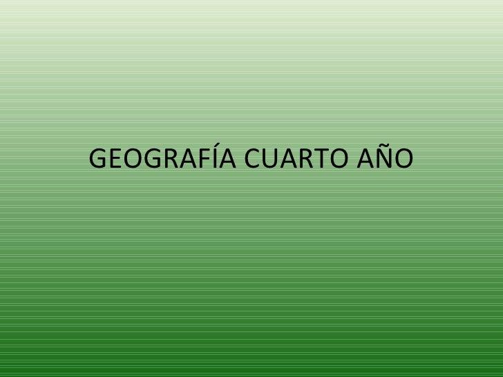 GEOGRAFÍA CUARTO AÑO