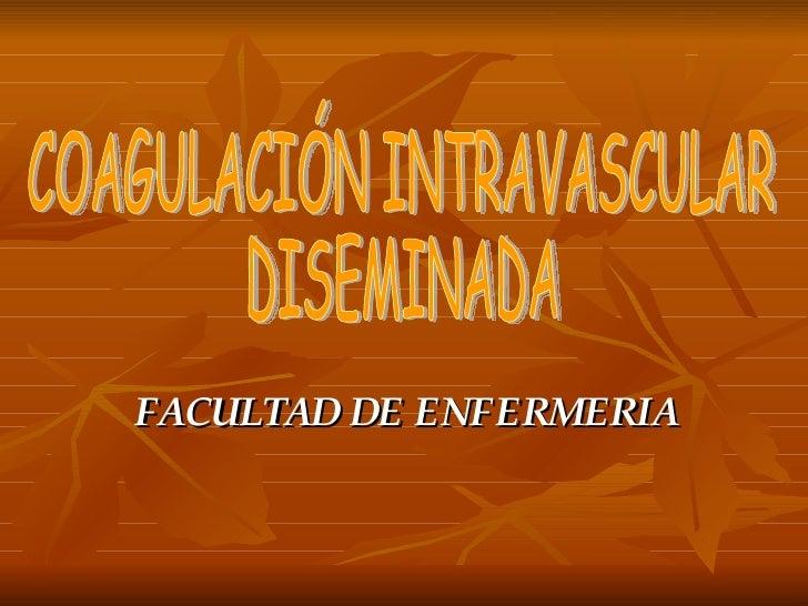 FACULTAD DE ENFERMERIA COAGULACIÓN INTRAVASCULAR DISEMINADA