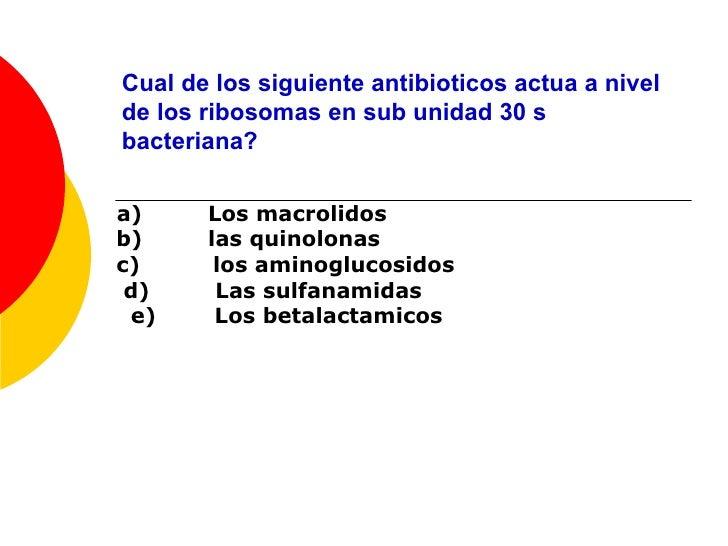 Cual de los siguiente antibioticos actua a nivel de los ribosomas en sub unidad 30 s bacteriana? a)  Los macrolidos b)  la...