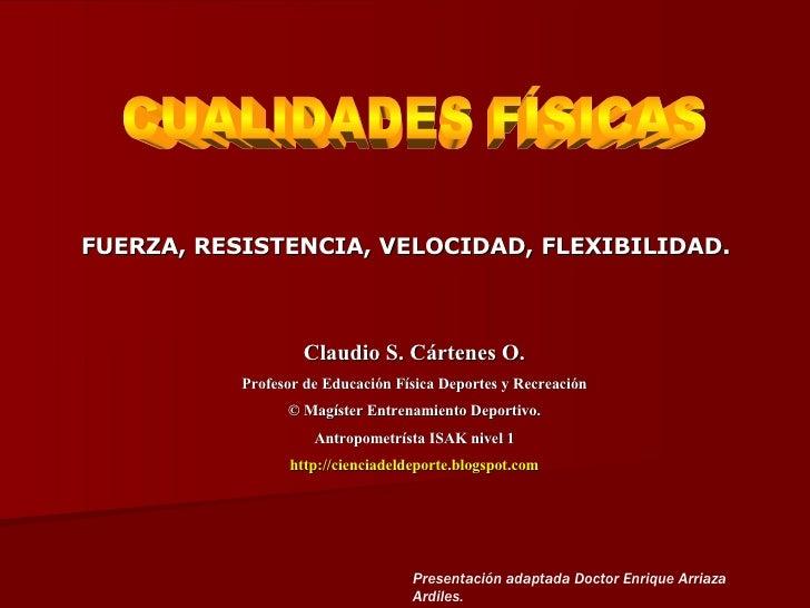 Claudio S. Cártenes O. Profesor de Educación Física Deportes y Recreación © Magíster Entrenamiento Deportivo. Antropometrí...