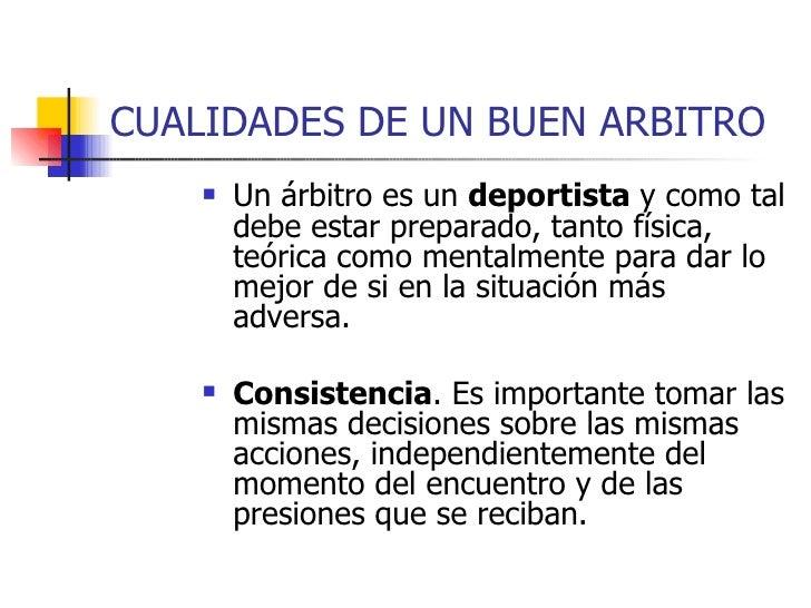 CUALIDADES DE UN BUEN ARBITRO <ul><li>Un árbitro es un  deportista  y como tal debe estar preparado, tanto física, teórica...