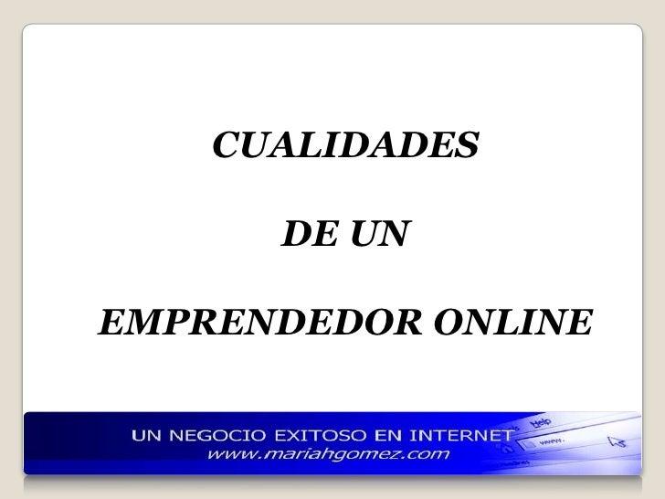 CUALIDADES<br />DE UN <br />EMPRENDEDOR ONLINE<br />
