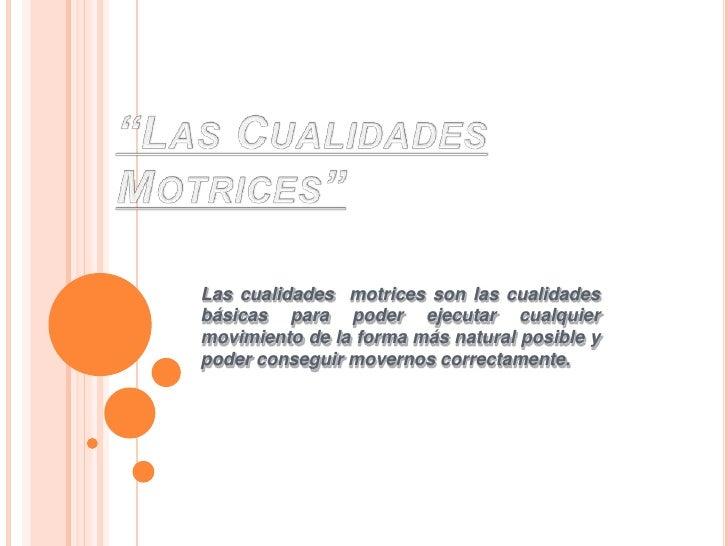 """""""Las Cualidades Motrices""""<br />Las cualidades  motrices son las cualidades básicas para poder ejecutar cualquier movimient..."""