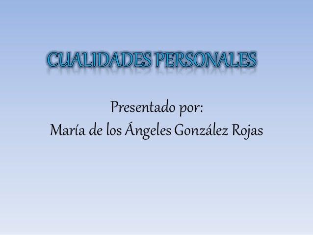 Presentado por: María de los Ángeles González Rojas