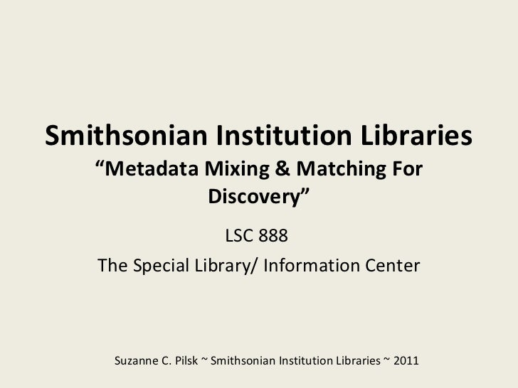 """Smithsonian Institution Libraries """"Metadata Mixing & Matching For Discovery"""" LSC 888  The Special Library/ Information Cen..."""