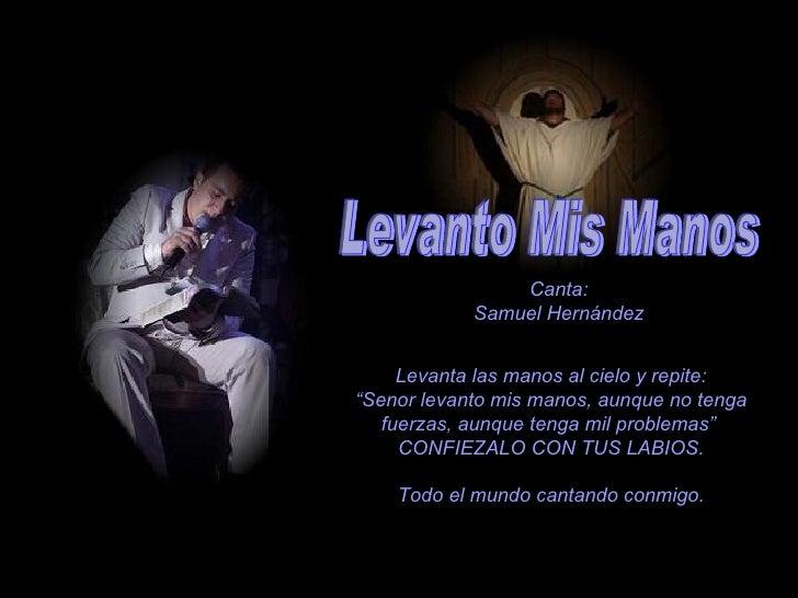 """Levanto Mis Manos Canta: Samuel Hernández Levanta las manos al cielo y repite: """" Senor levanto mis manos, aunque no tenga ..."""