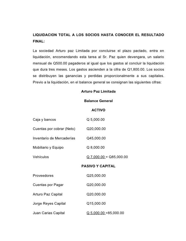 LIQUIDACION TOTAL A LOS SOCIOS HASTA CONOCER EL RESULTADO FINAL:  La sociedad Arturo paz Limitada por concluirse el plazo ...