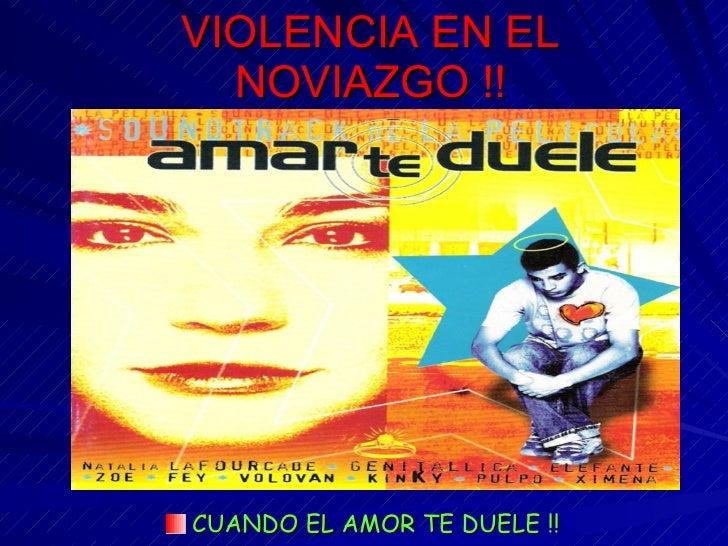 VIOLENCIA EN EL NOVIAZGO !! <ul><li>CUANDO EL AMOR TE DUELE !! </li></ul>