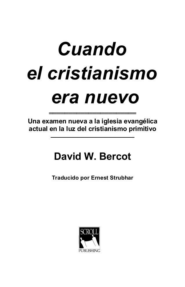 Cuando el cristianismo era nuevo ══════════════════════ Una examen nueva a la iglesia evangélica actual en la luz del cris...