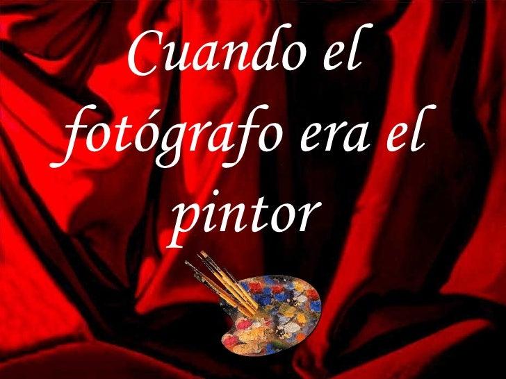 Cuando el fotografo_era_el_pintor