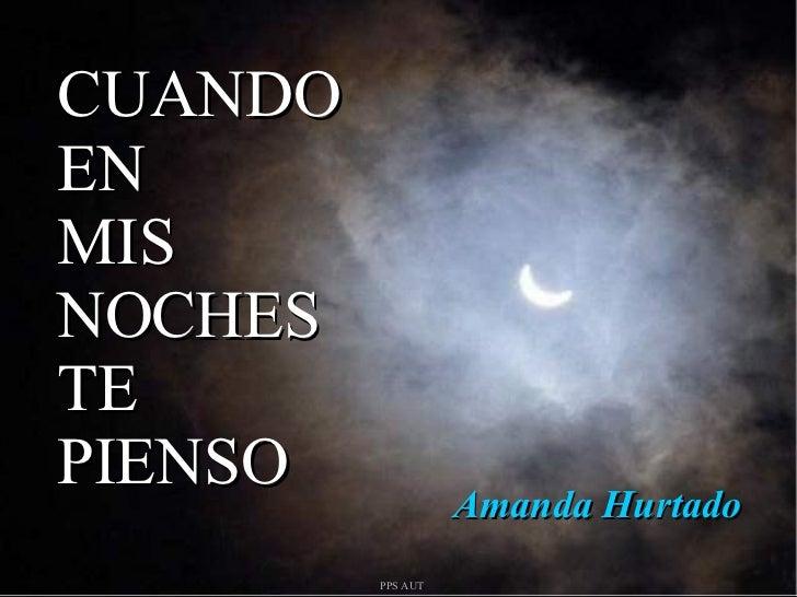 CUANDO EN MIS NOCHES TE PIENSO Amanda Hurtado PPS AUT