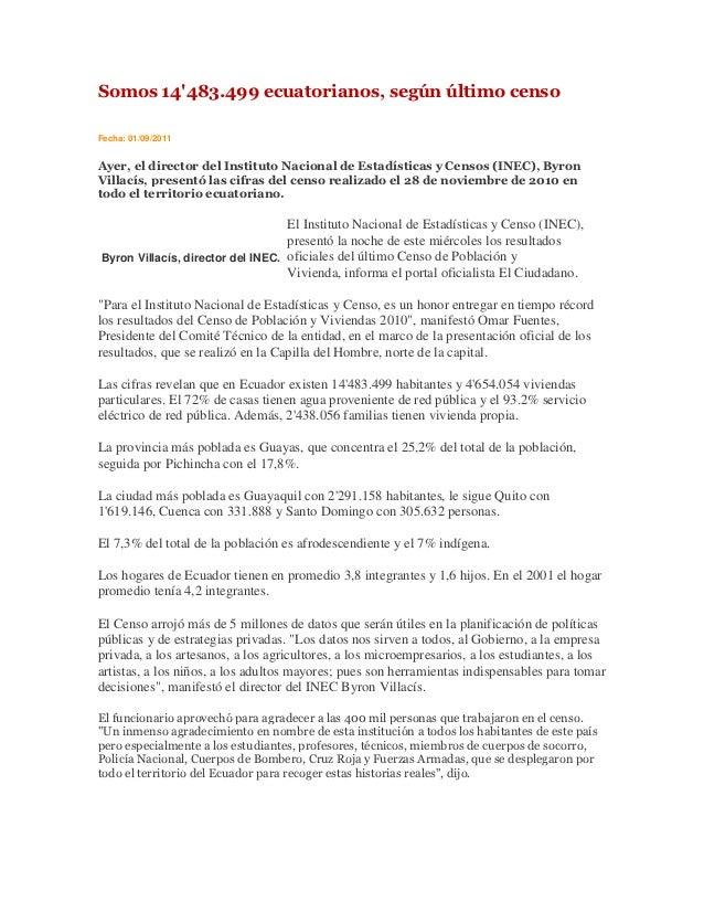 Somos 14483.499 ecuatorianos, según último censoFecha: 01/09/2011Ayer, el director del Instituto Nacional de Estadísticas ...