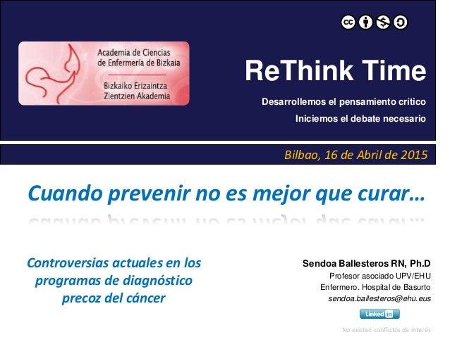 Bilbao, 16 de Abril de 2015 ReThink Time Desarrollemos el pensamiento crítico Iniciemos el debate necesario Sendoa Ballest...