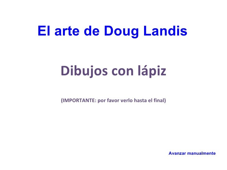 Dibujos con lápiz (IMPORTANTE: por favor verlo hasta el final) Avanzar manualmente El arte de Doug Landis