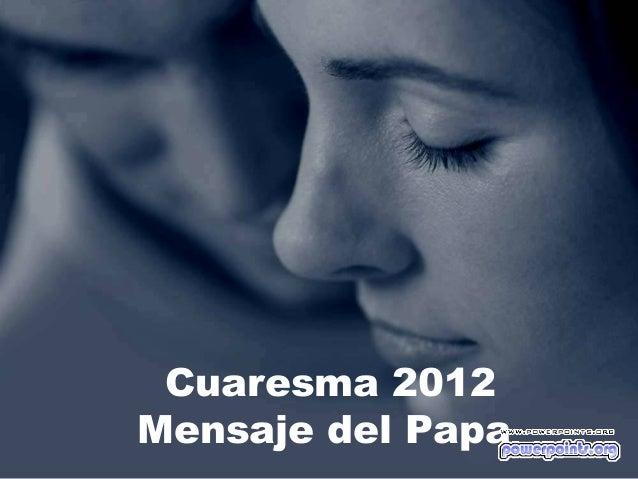 Cuaresma 2012 Mensaje del Papa
